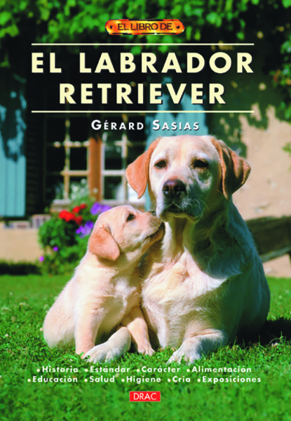 El labrador retriever – ISBN 978-84-95873-93-4. Editorial El Drac